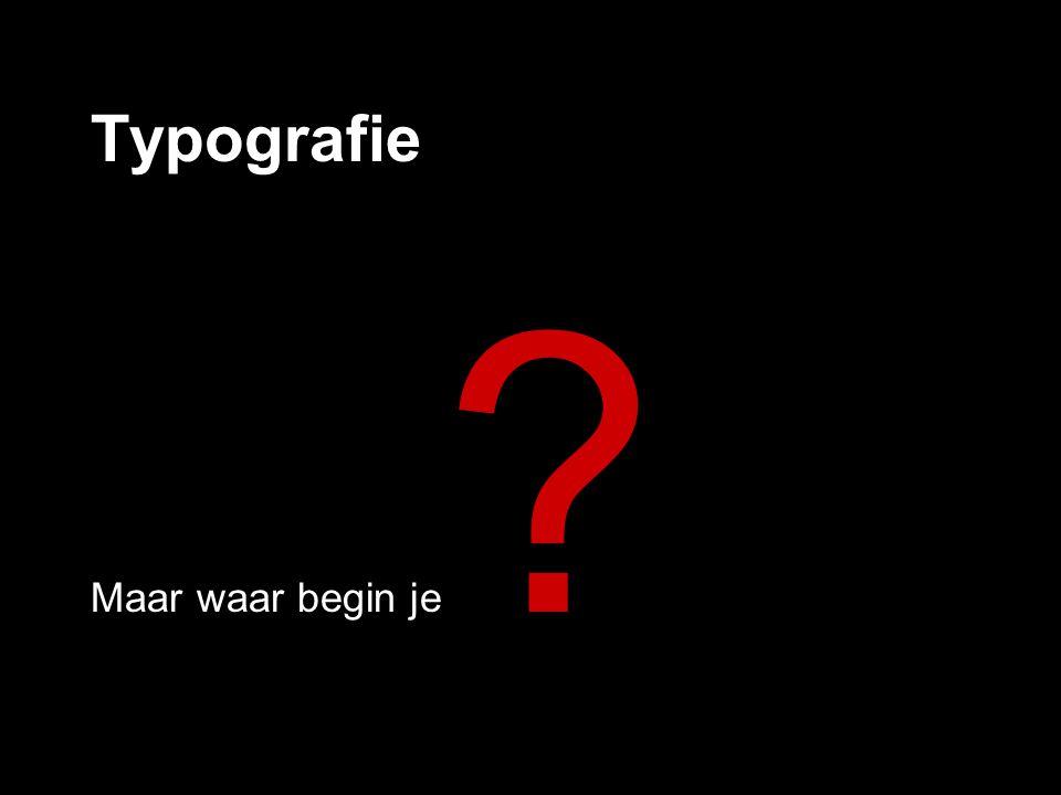 Typografie Maar waar begin je ?