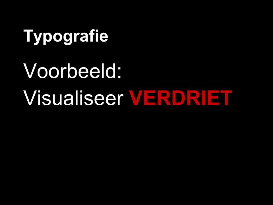 Typografie Voorbeeld: Visualiseer VERDRIET