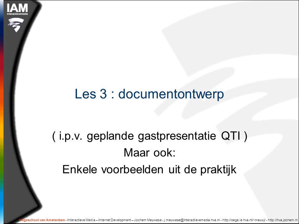 Hogeschool van Amsterdam - Interactieve Media – Internet Development – Jochem Meuwese - j.meuwese@interactievemedia.hva.nl - http://oege.ie.hva.nl/~meuwj/ - http://hva.jochem.nl Les 3 : documentontwerp ( i.p.v.