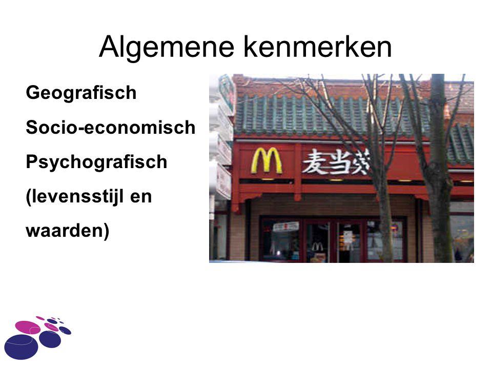Algemene kenmerken Geografisch Socio-economisch Psychografisch (levensstijl en waarden)