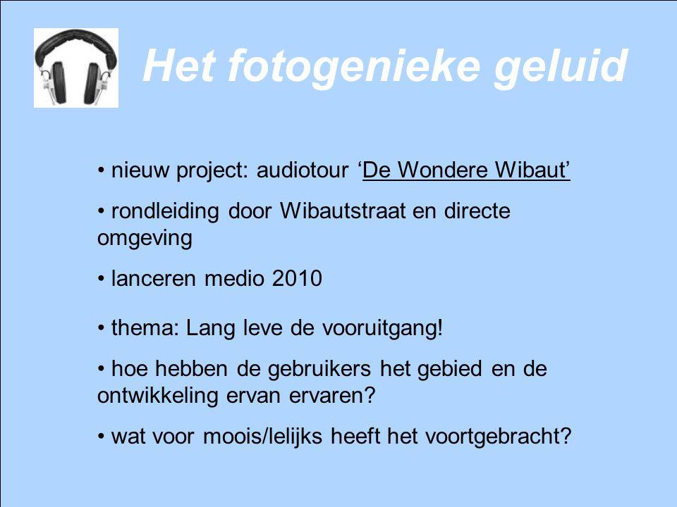 Het fotogenieke geluid nieuw project: audiotour 'De Wondere Wibaut' rondleiding door Wibautstraat en directe omgeving lanceren medio 2010 thema: Lang