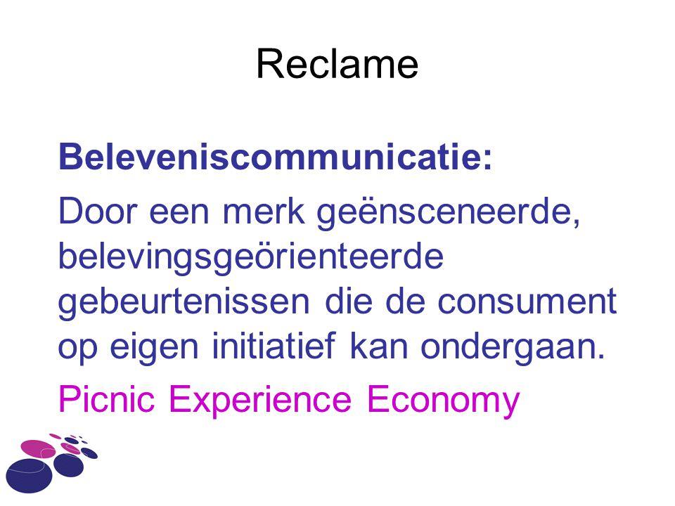 Reclame Beleveniscommunicatie: Door een merk geënsceneerde, belevingsgeörienteerde gebeurtenissen die de consument op eigen initiatief kan ondergaan.