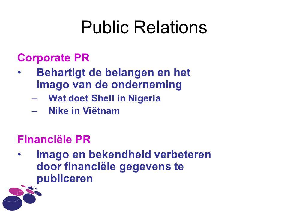 Public Relations Corporate PR Behartigt de belangen en het imago van de onderneming –Wat doet Shell in Nigeria –Nike in Viëtnam Financiële PR Imago en