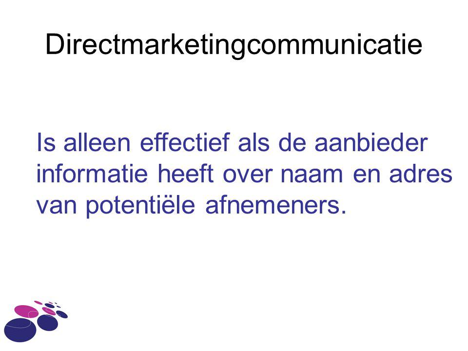 Directmarketingcommunicatie Is alleen effectief als de aanbieder informatie heeft over naam en adres van potentiële afnemeners.