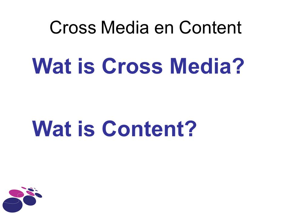 Cross Media en Content Wat is Cross Media? Wat is Content?