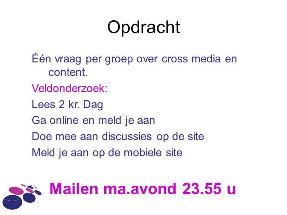 Opdracht Één vraag per groep over cross media en content. Veldonderzoek: Lees 2 kr. Dag Ga online en meld je aan Doe mee aan discussies op de site Mel