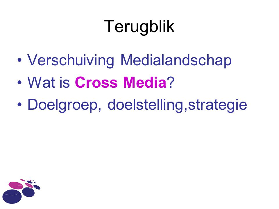 Terugblik Verschuiving Medialandschap Wat is Cross Media? Doelgroep, doelstelling,strategie