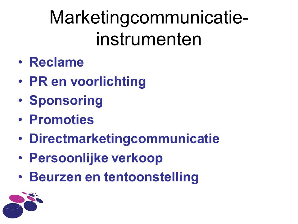 Marketingcommunicatie- instrumenten Reclame PR en voorlichting Sponsoring Promoties Directmarketingcommunicatie Persoonlijke verkoop Beurzen en tentoo