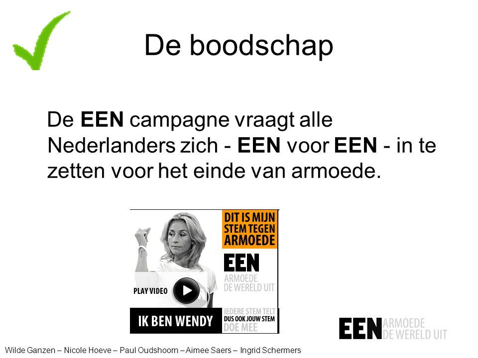 De boodschap De EEN campagne vraagt alle Nederlanders zich - EEN voor EEN - in te zetten voor het einde van armoede. Wilde Ganzen – Nicole Hoeve – Pau