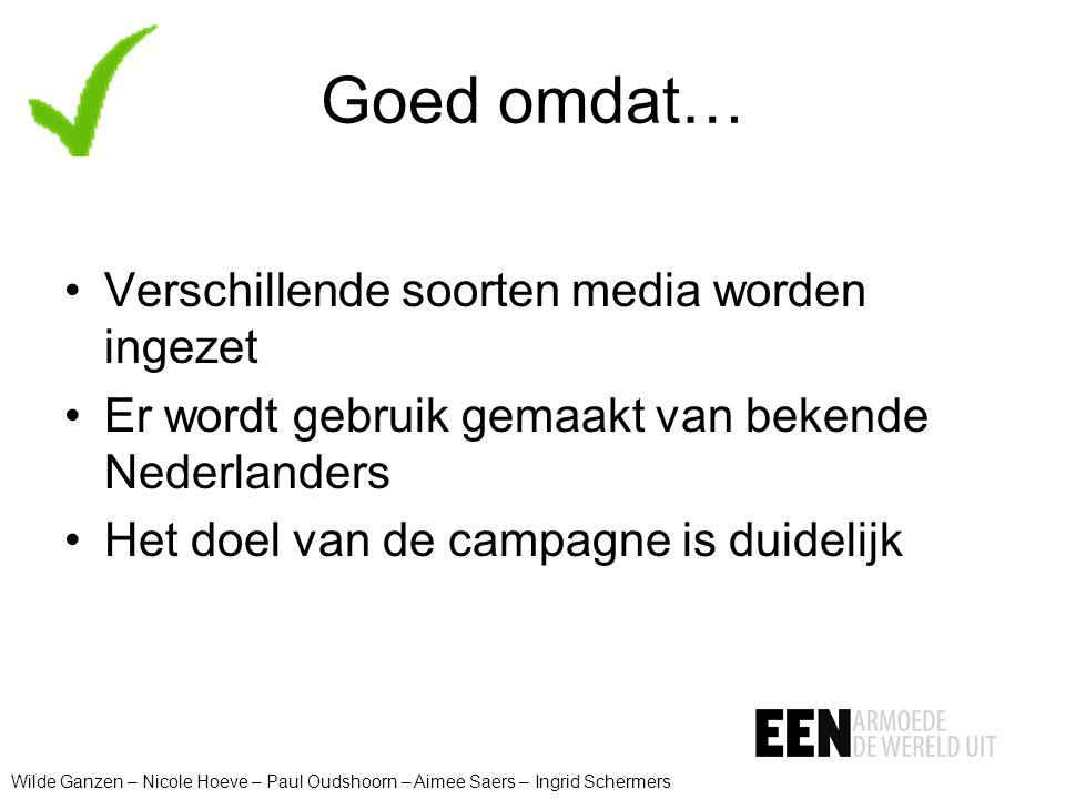 Goed omdat… Verschillende soorten media worden ingezet Er wordt gebruik gemaakt van bekende Nederlanders Het doel van de campagne is duidelijk Wilde G