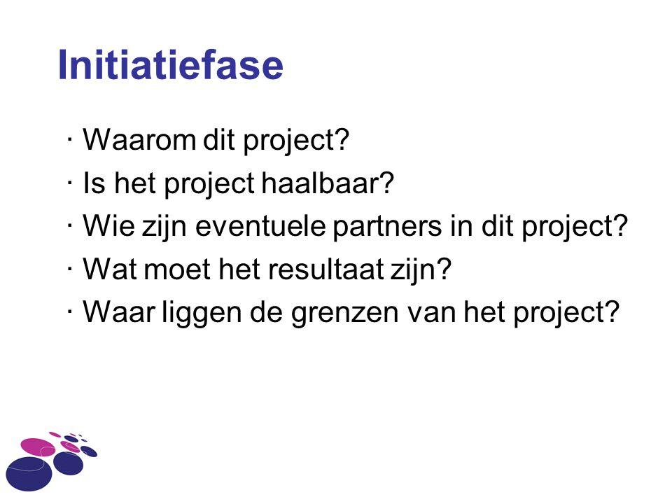 · Waarom dit project? · Is het project haalbaar? · Wie zijn eventuele partners in dit project? · Wat moet het resultaat zijn? · Waar liggen de grenzen