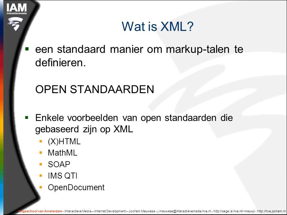 Hogeschool van Amsterdam - Interactieve Media – Internet Development – Jochem Meuwese - j.meuwese@interactievemedia.hva.nl - http://oege.ie.hva.nl/~meuwj/ - http://hva.jochem.nl Goede XML: stijl 'keuze' DATA Format  Elementen:  Groeperen van elementen  Element of Attribuut Wees consequent: Altijd elementen of altijd attributen  Voordelen van attributen:  Weinig ruimte, makkelijk typen  Voordelen van elementen:  Gemakkelijke uitbreidbaar  Voorkeur van Fons  Alles in elementen  Behalve attributen voor ID en IDREF
