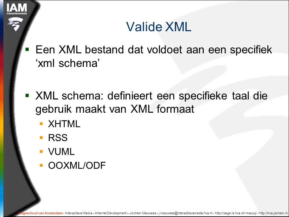 Hogeschool van Amsterdam - Interactieve Media – Internet Development – Jochem Meuwese - j.meuwese@interactievemedia.hva.nl - http://oege.ie.hva.nl/~meuwj/ - http://hva.jochem.nl documentontwerp  Scheiding van inhoud en presentatie  XML document bevat gestructureerde inhoud zonder presentatie  Vgl: semantische (X)HMTL XML gaat nog een stap verder:  i.p.v.