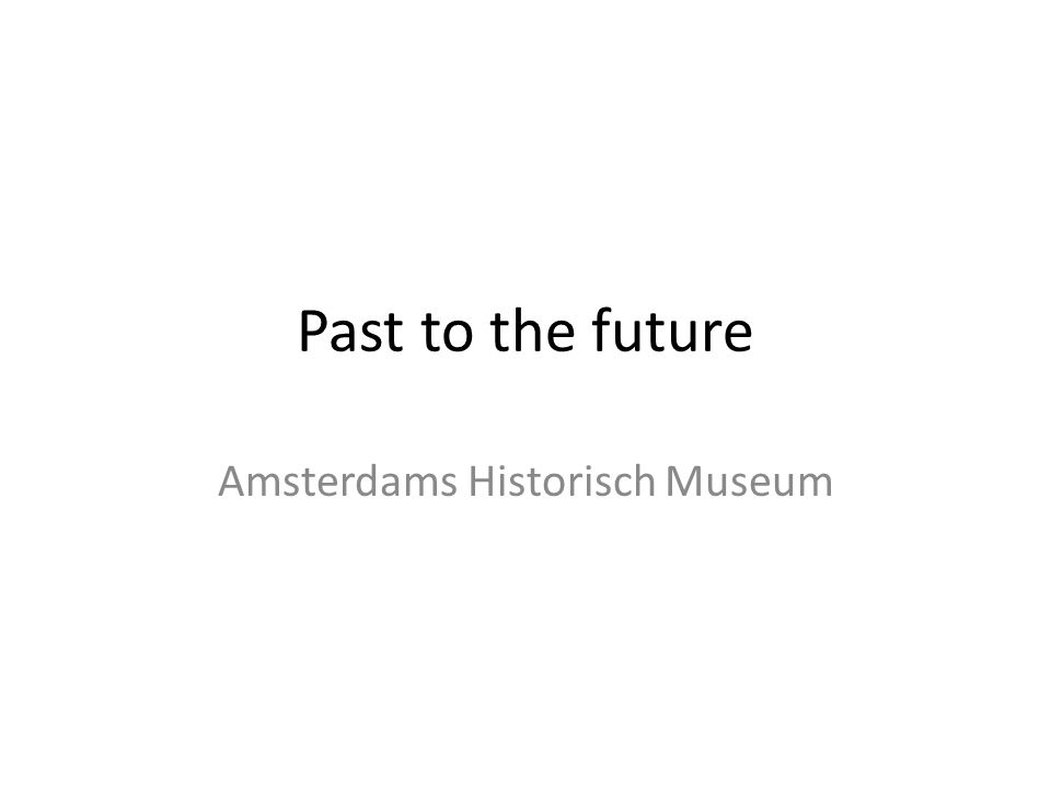 Past to the future Amsterdams Historisch Museum
