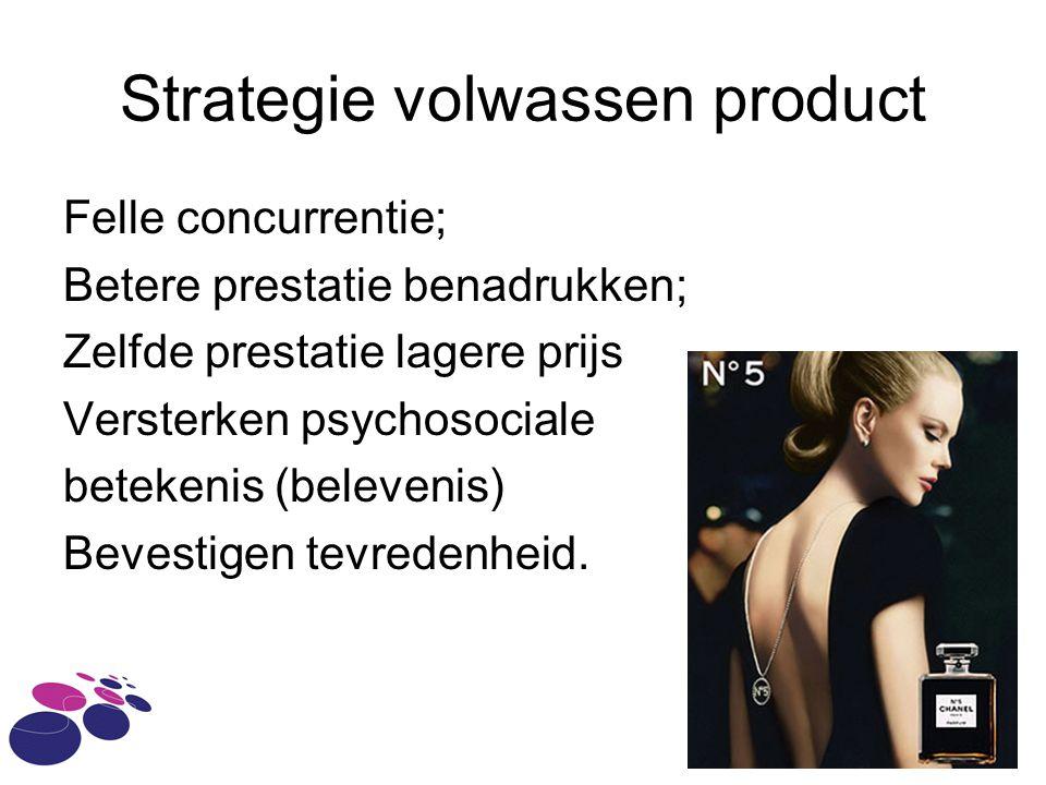 Strategie volwassen product Felle concurrentie; Betere prestatie benadrukken; Zelfde prestatie lagere prijs Versterken psychosociale betekenis (beleve