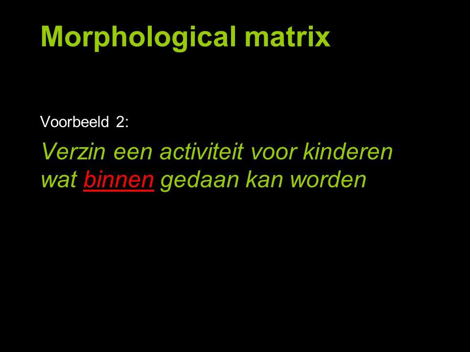 Voorbeeld 2: Verzin een activiteit voor kinderen wat binnen gedaan kan worden Morphological matrix