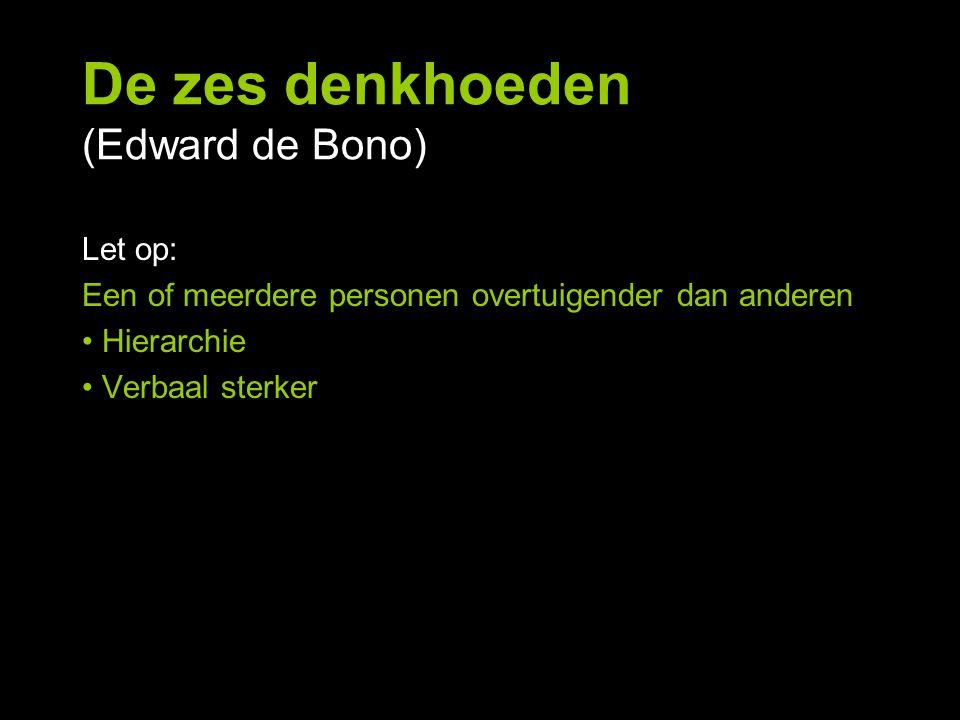 De zes denkhoeden (Edward de Bono) Let op: Een of meerdere personen overtuigender dan anderen Hierarchie Verbaal sterker