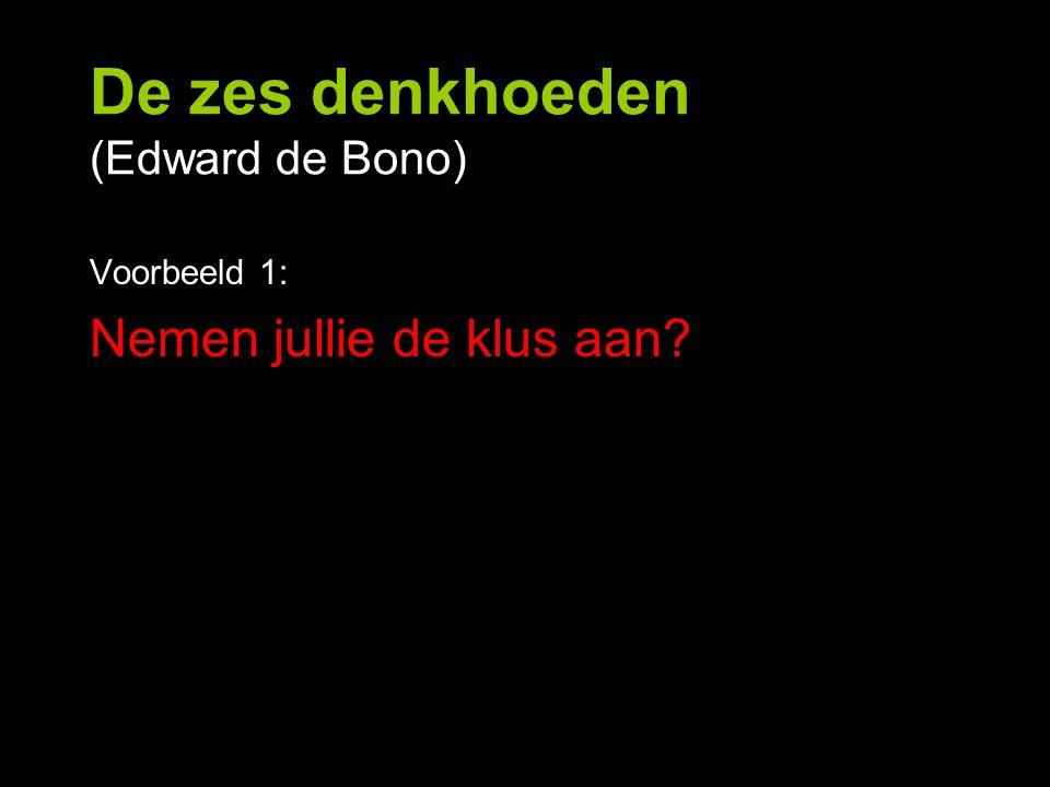 De zes denkhoeden (Edward de Bono) Voorbeeld 1: Nemen jullie de klus aan?