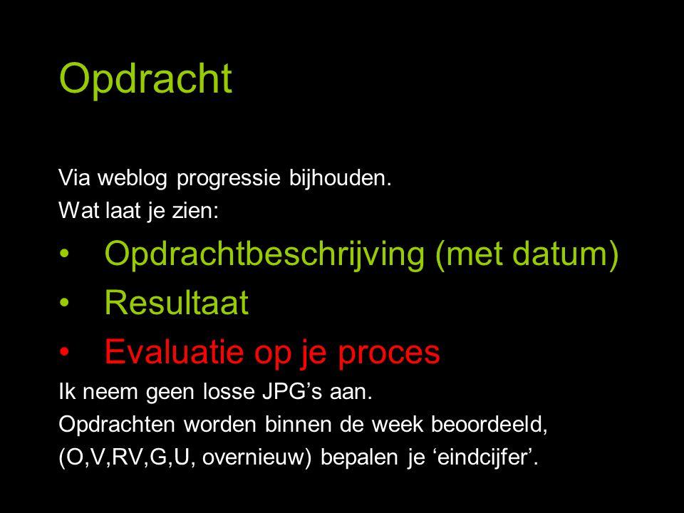 Opdracht Via weblog progressie bijhouden. Wat laat je zien: Opdrachtbeschrijving (met datum) Resultaat Evaluatie op je proces Ik neem geen losse JPG's