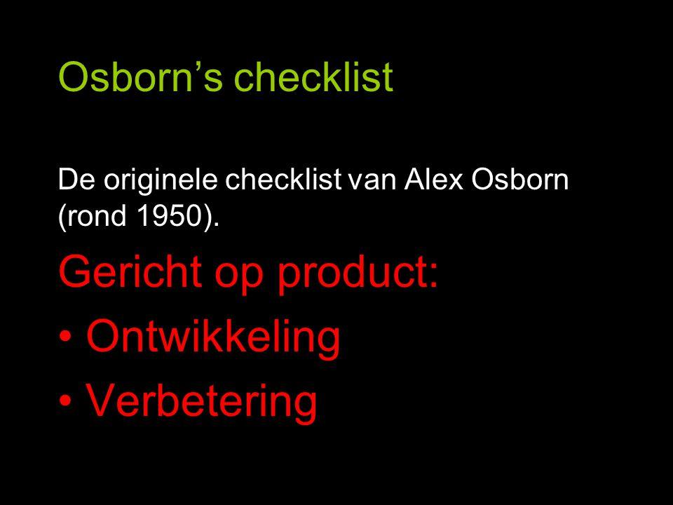 Osborn's checklist De originele checklist van Alex Osborn (rond 1950). Gericht op product: Ontwikkeling Verbetering