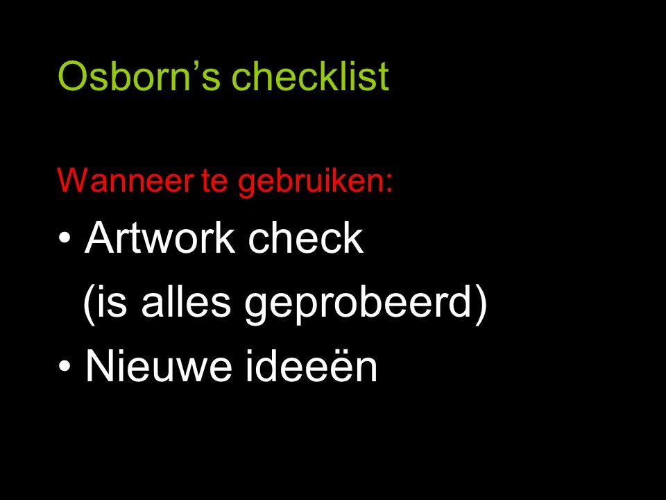 Osborn's checklist Wanneer te gebruiken: Artwork check (is alles geprobeerd) Nieuwe ideeën