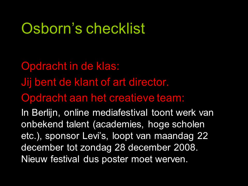 Osborn's checklist Opdracht in de klas: Jij bent de klant of art director.