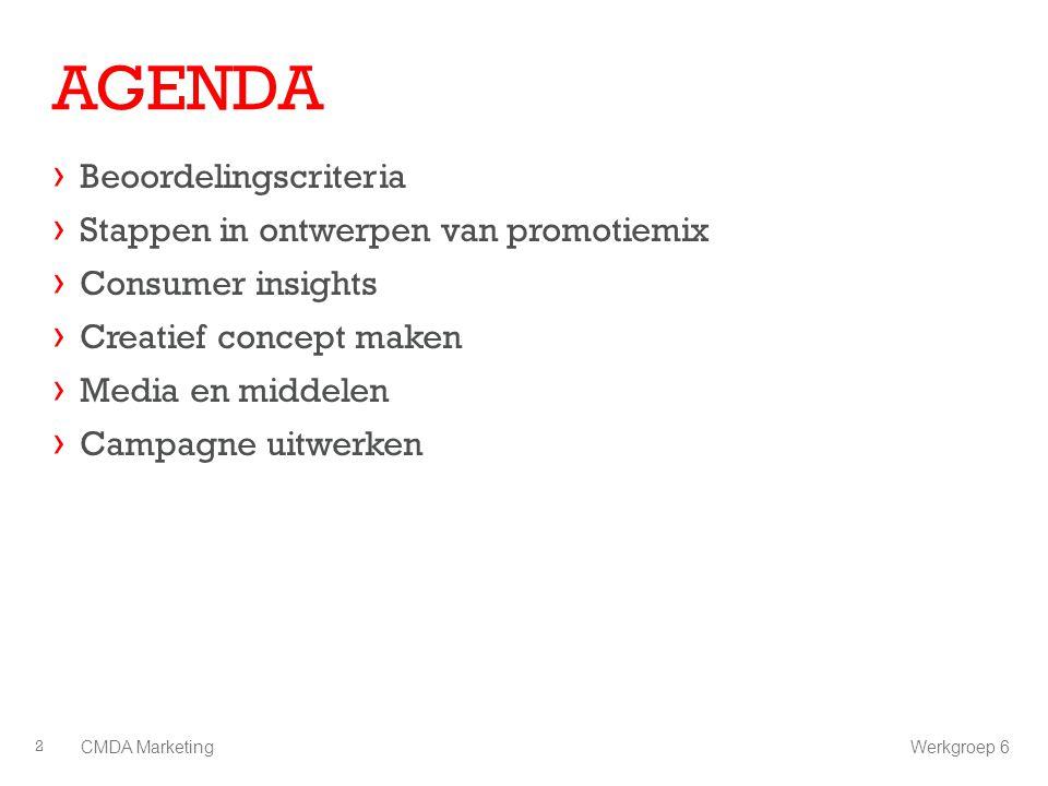AGENDA › Beoordelingscriteria › Stappen in ontwerpen van promotiemix › Consumer insights › Creatief concept maken › Media en middelen › Campagne uitwe