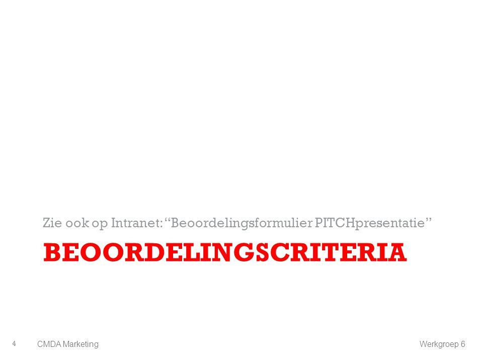 "BEOORDELINGSCRITERIA Zie ook op Intranet: ""Beoordelingsformulier PITCHpresentatie"" 4 CMDA Marketing Werkgroep 6"