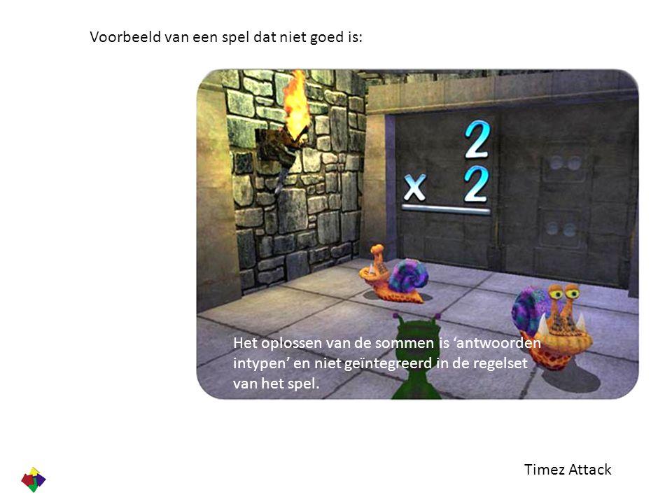 Timez Attack Voorbeeld van een spel dat niet goed is: Het oplossen van de sommen is 'antwoorden intypen' en niet geïntegreerd in de regelset van het s