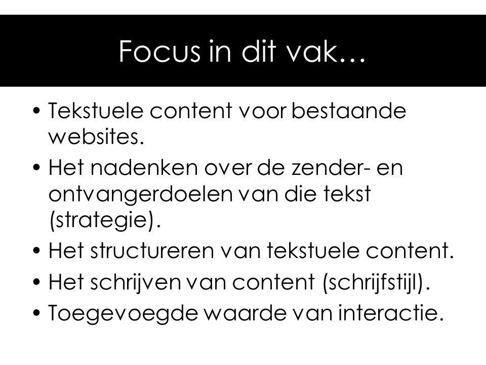 Focus in dit vak… Tekstuele content voor bestaande websites. Het nadenken over de zender- en ontvangerdoelen van die tekst (strategie). Het structurer