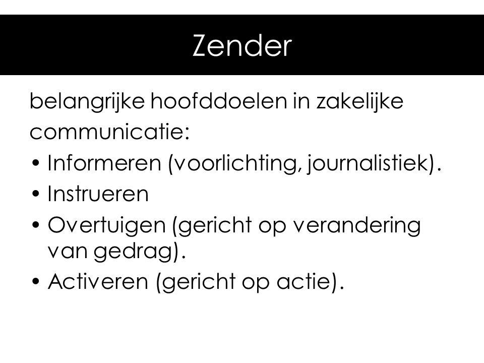 belangrijke hoofddoelen in zakelijke communicatie: Informeren (voorlichting, journalistiek). Instrueren Overtuigen (gericht op verandering van gedrag)