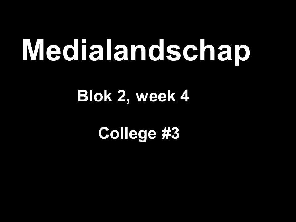 Medialandschap Blok 2, week 4 College #3