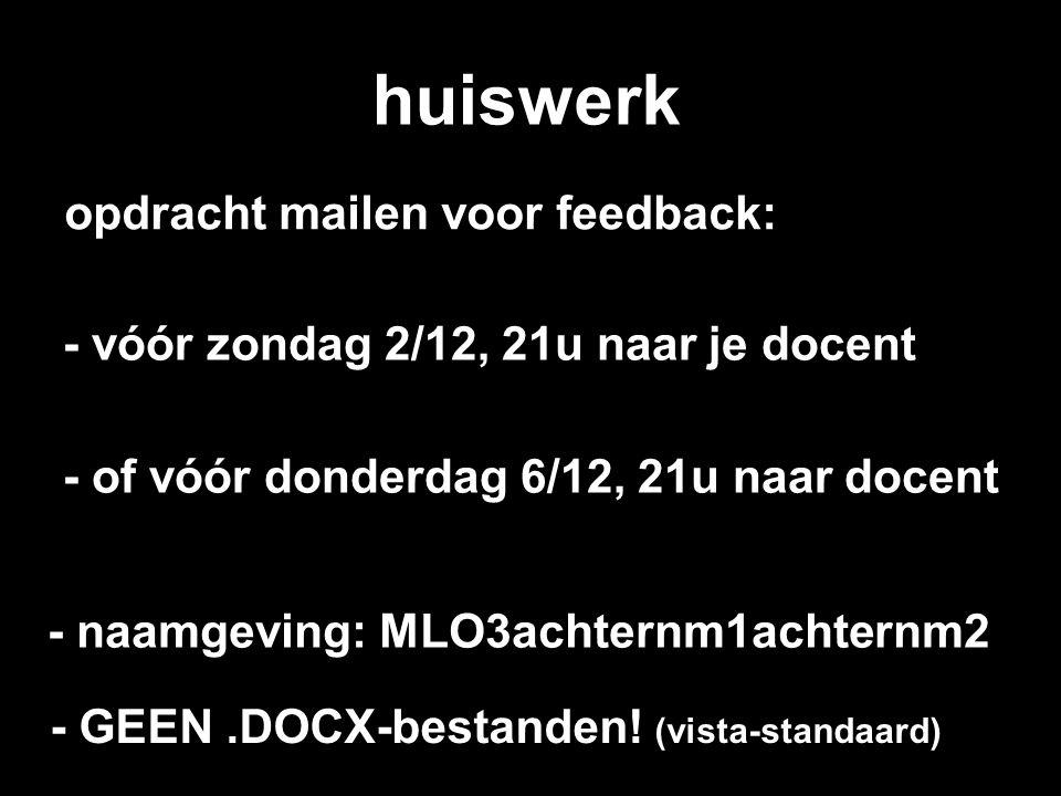 huiswerk - vóór zondag 2/12, 21u naar je docent opdracht mailen voor feedback: - naamgeving: MLO3achternm1achternm2 - GEEN.DOCX-bestanden! (vista-stan