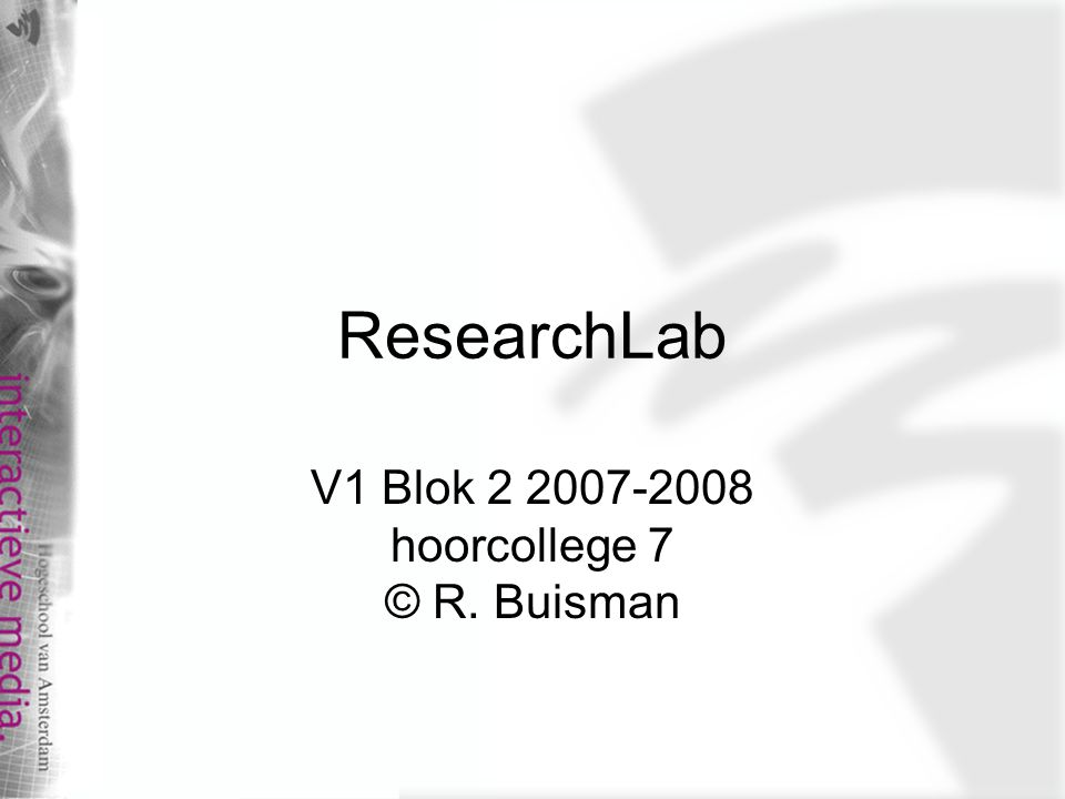 ResearchLab V1 Blok hoorcollege 7 © R. Buisman