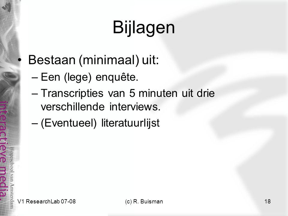 V1 ResearchLab 07-08(c) R. Buisman18 Bijlagen Bestaan (minimaal) uit: –Een (lege) enquête.