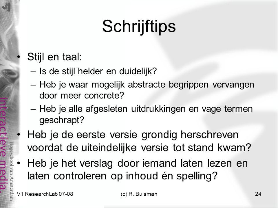 V1 ResearchLab 07-08(c) R. Buisman24 Schrijftips Stijl en taal: –Is de stijl helder en duidelijk.