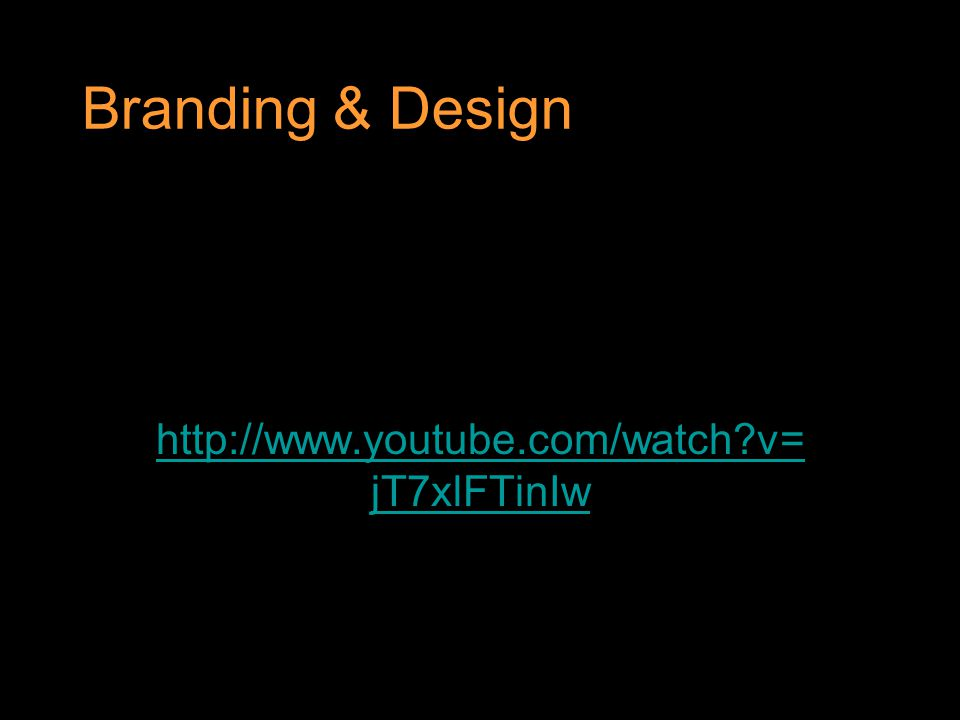 Branding & Design http://www.youtube.com/watch?v= jT7xlFTinIw