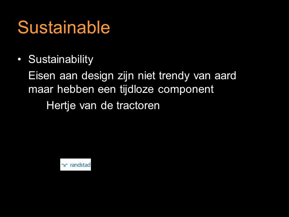 Sustainable Sustainability Eisen aan design zijn niet trendy van aard maar hebben een tijdloze component Hertje van de tractoren