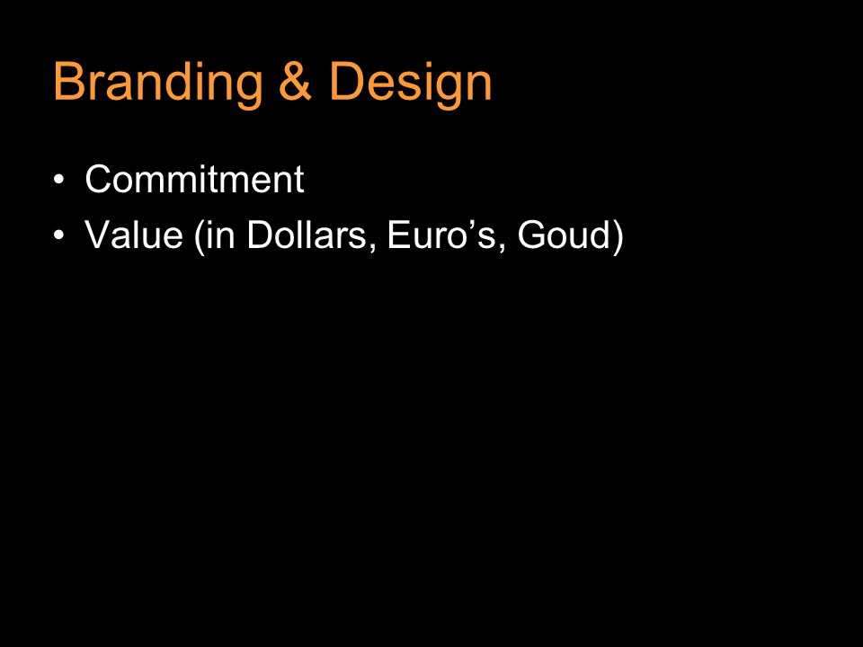 Branding & Design Commitment Value (in Dollars, Euro's, Goud)