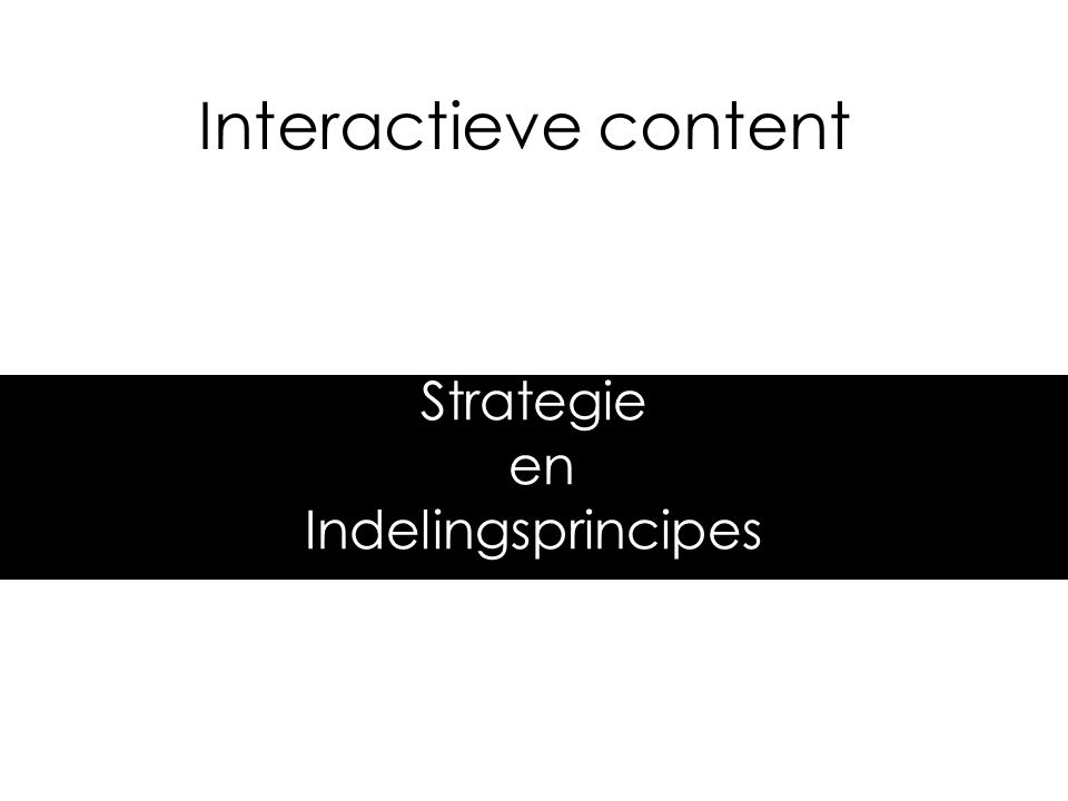 Interactieve content Strategie en Indelingsprincipes