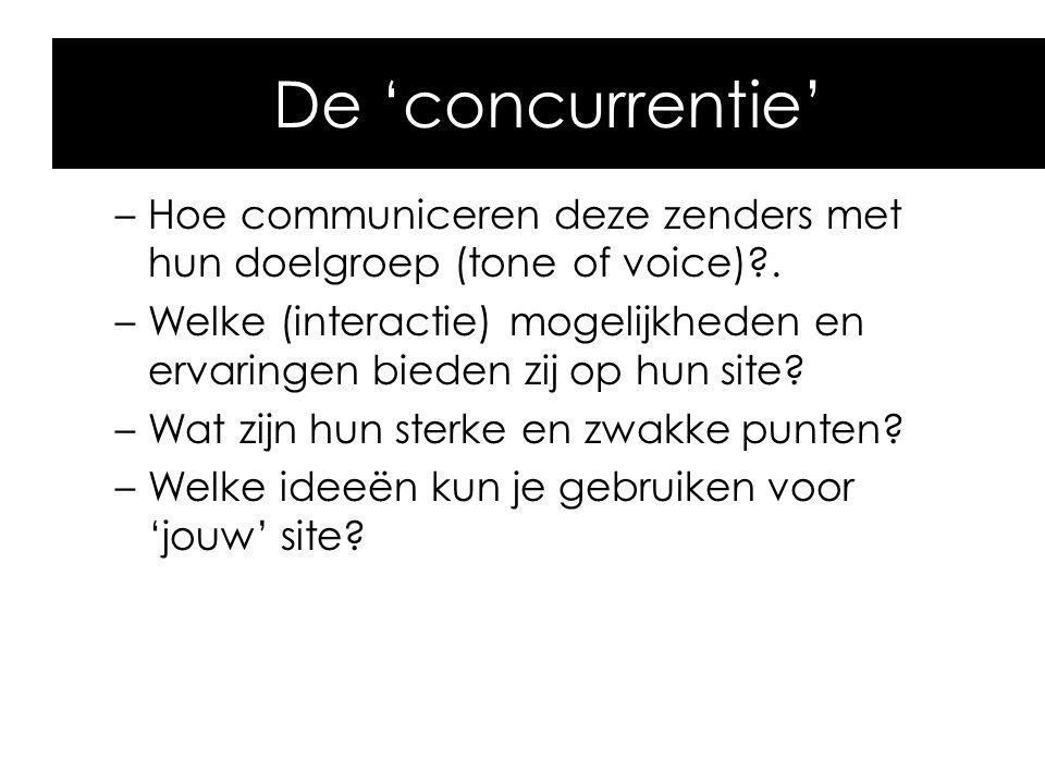 De 'concurrentie' –Hoe communiceren deze zenders met hun doelgroep (tone of voice)?. –Welke (interactie) mogelijkheden en ervaringen bieden zij op hun