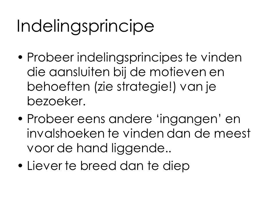 Indelingsprincipe Probeer indelingsprincipes te vinden die aansluiten bij de motieven en behoeften (zie strategie!) van je bezoeker. Probeer eens ande