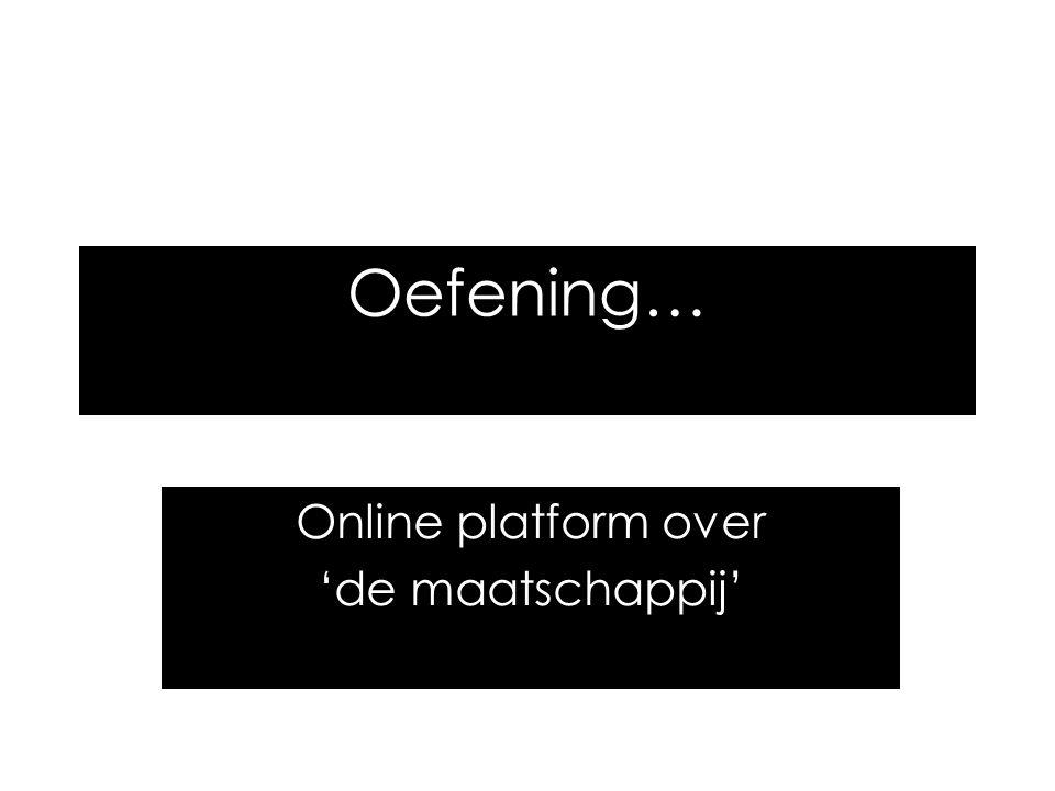 Oefening… Online platform over 'de maatschappij'