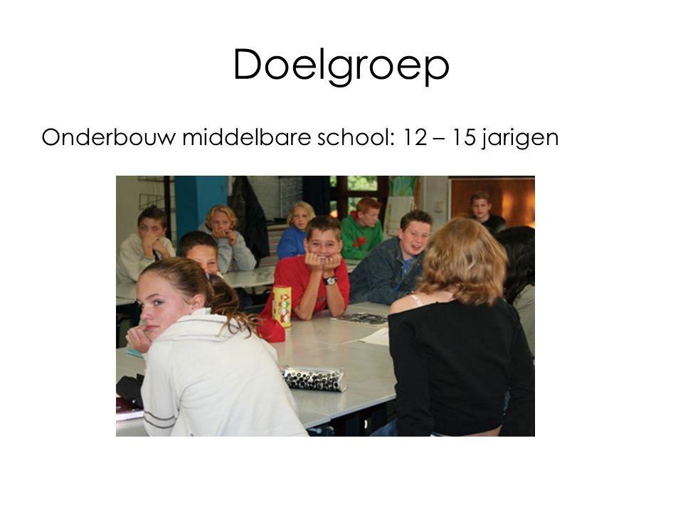 Doelgroep Onderbouw middelbare school: 12 – 15 jarigen
