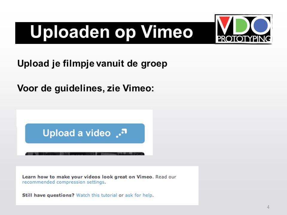 4 Uploaden op Vimeo Upload je filmpje vanuit de groep Voor de guidelines, zie Vimeo:
