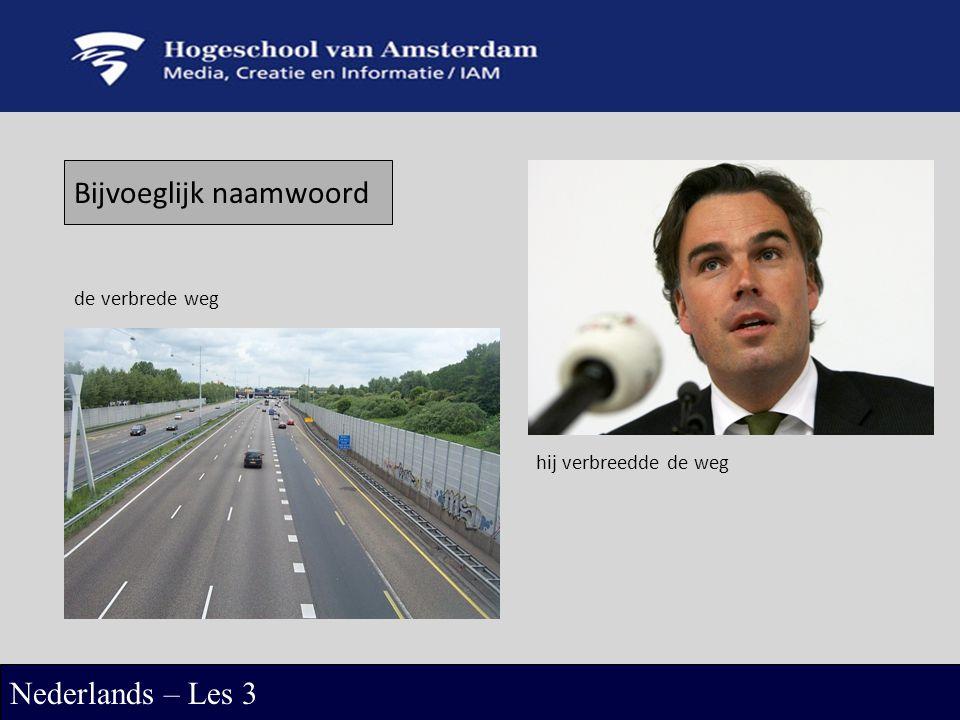 Bijvoeglijk naamwoord Nederlands – Les 3 de verbrede weg hij verbreedde de weg