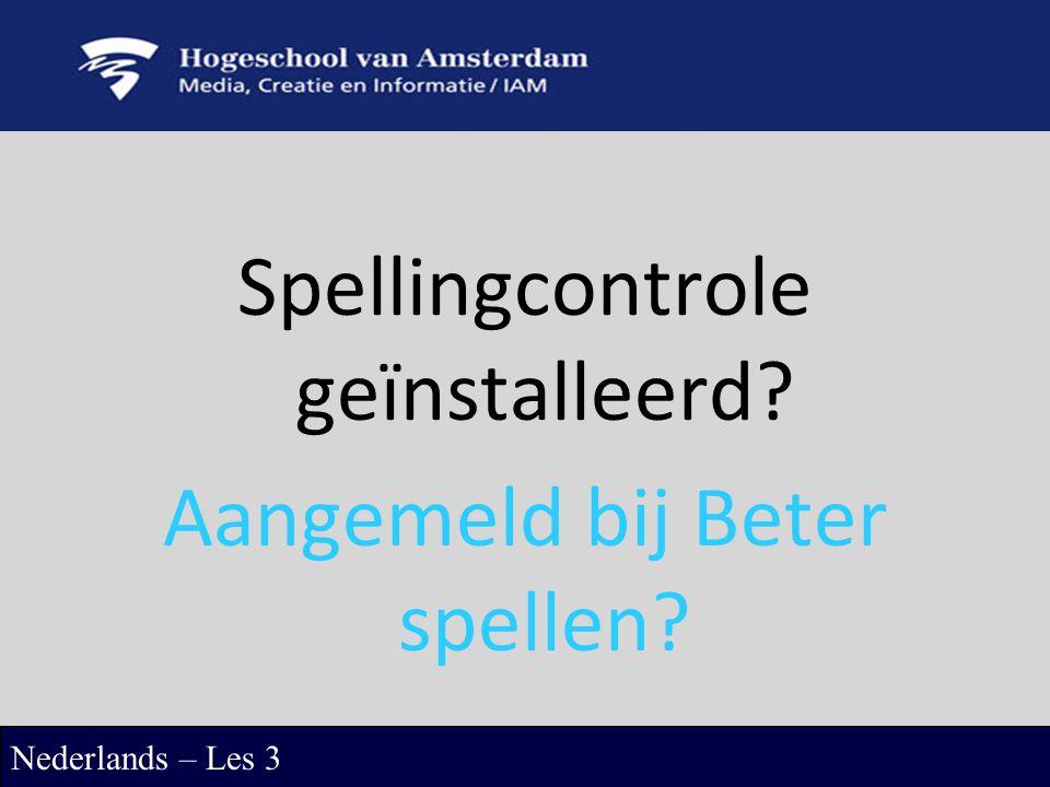 Spellingcontrole geïnstalleerd? Aangemeld bij Beter spellen? Nederlands – Les 3