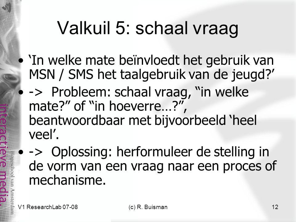 V1 ResearchLab 07-08(c) R. Buisman12 Valkuil 5: schaal vraag 'In welke mate beïnvloedt het gebruik van MSN / SMS het taalgebruik van de jeugd?' -> Pro