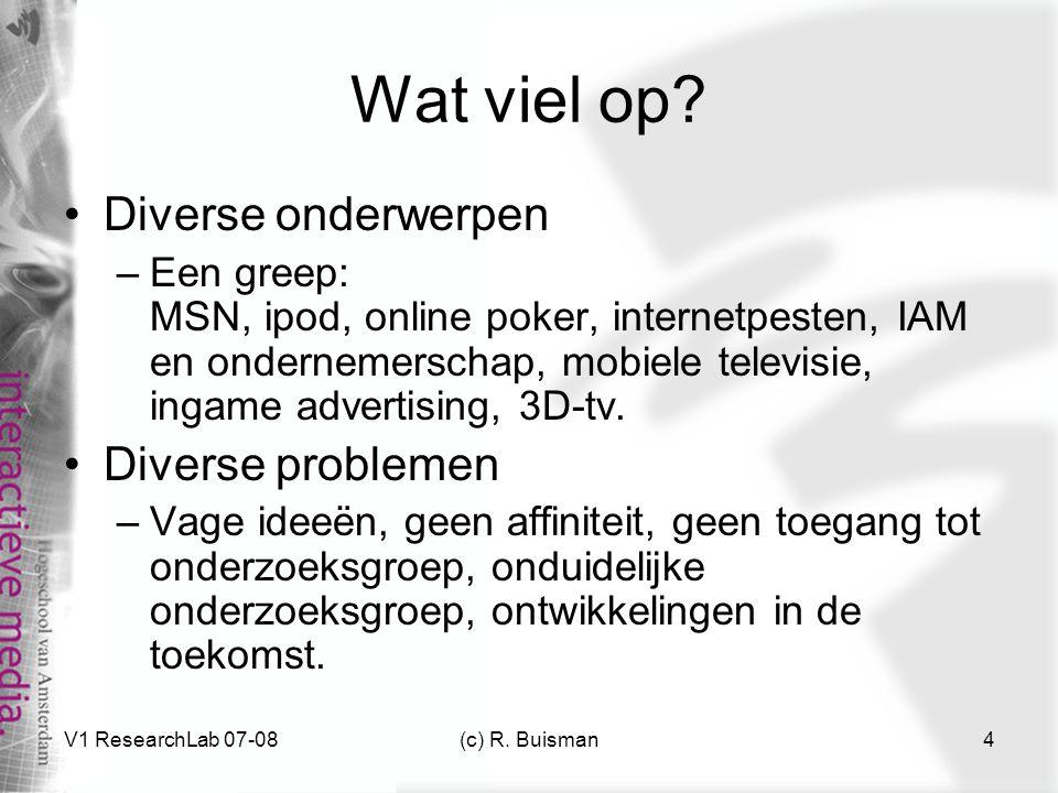 V1 ResearchLab 07-08(c) R. Buisman4 Wat viel op? Diverse onderwerpen –Een greep: MSN, ipod, online poker, internetpesten, IAM en ondernemerschap, mobi