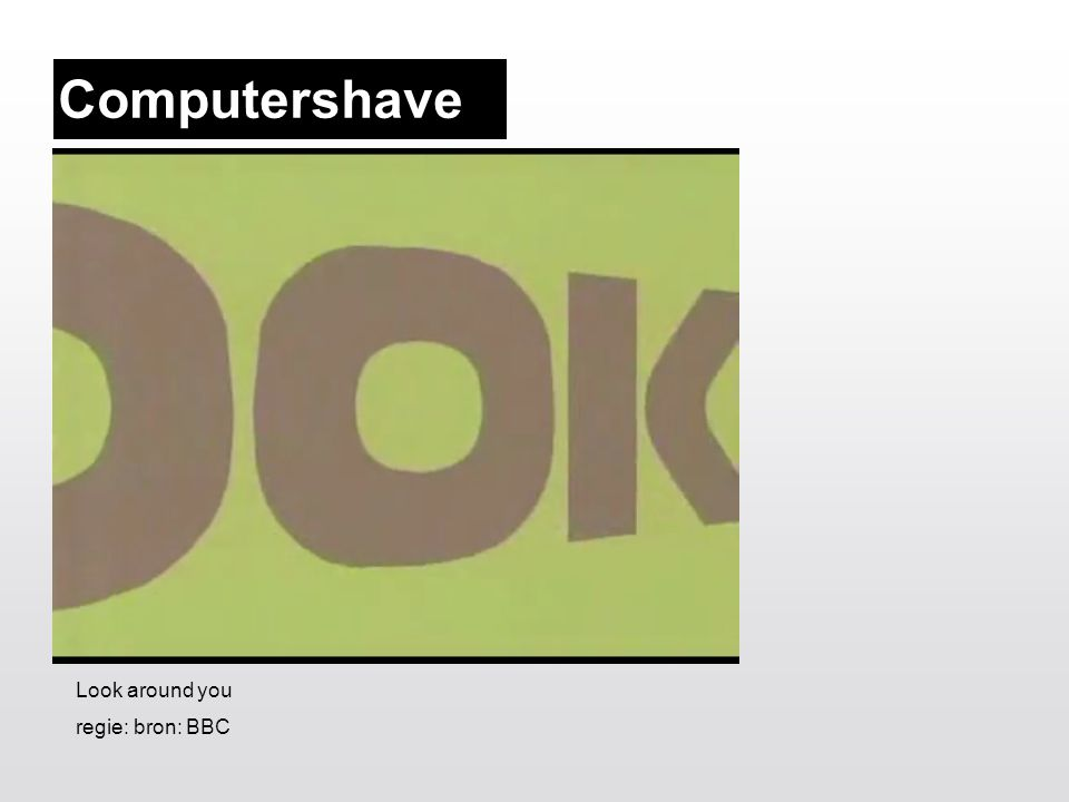 Look around you regie: bron: BBC Computershave